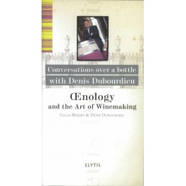 CONVERSATION OVER A BOTTLE WITH DENIS DUBOURDIEU OENOLOGY AND THE ART OF WINEMAKING (anglais)